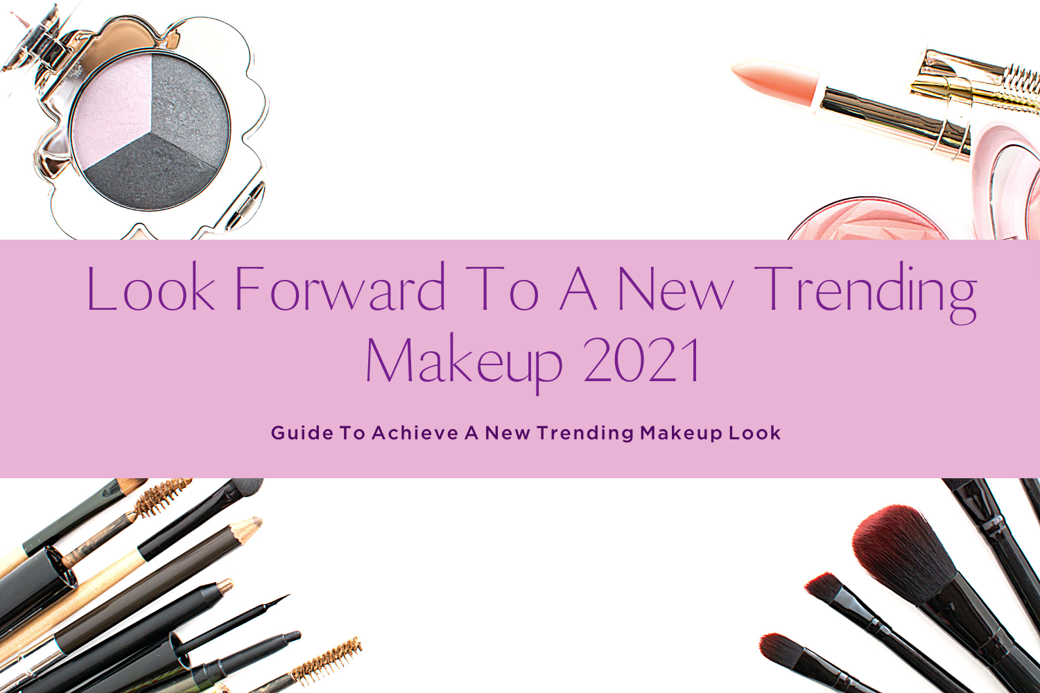 LOOK FORWARD TO A NEW TRENDING MAKEUP 2021-yourself on update