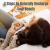 7 steps to naturally recharge your beauty