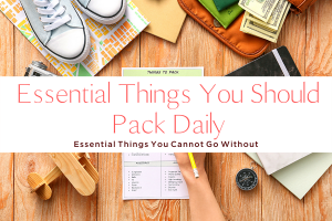 ESSENTIAL THINGS YOU SHOULD PACK DAILY-yourself on update