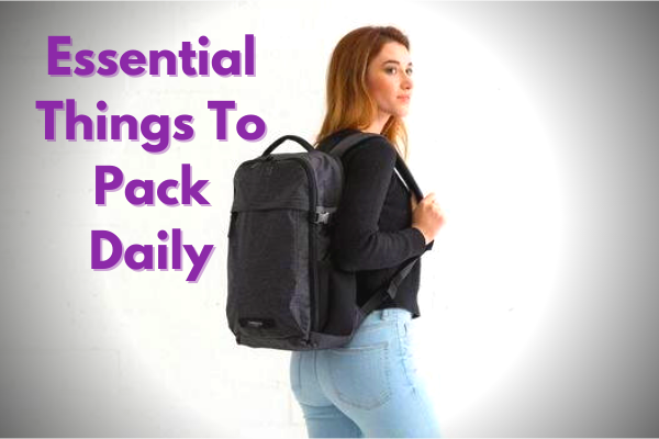 Essential Things to pack daily