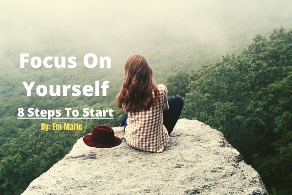 Focus On Yourself By_ Em Marie