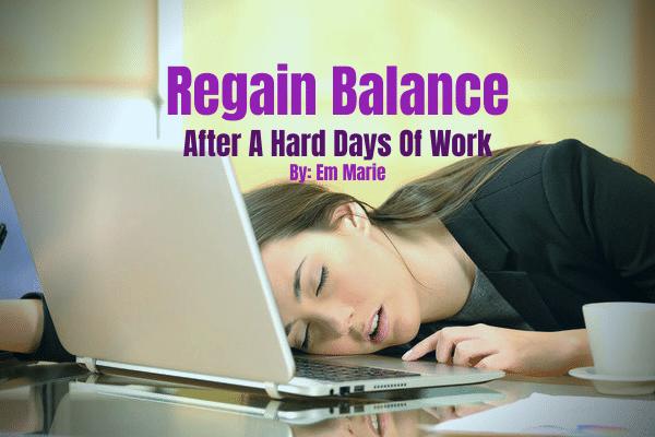 Regain Balance after a hard days of work