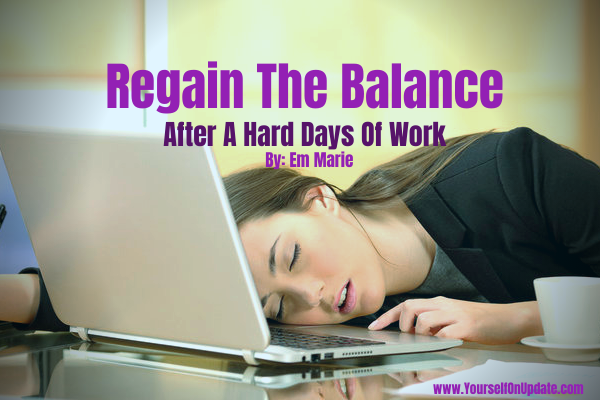 Regain The Balance after a hard days of work By_ Em Marie