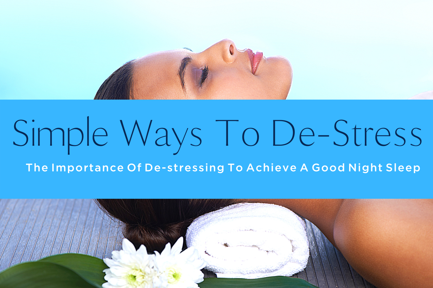 SIMPLE WAYS TO DE-STRESS to achieve a good night sleep-yourself on update