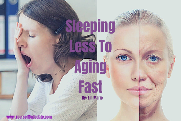 Sleeping less to aging fast