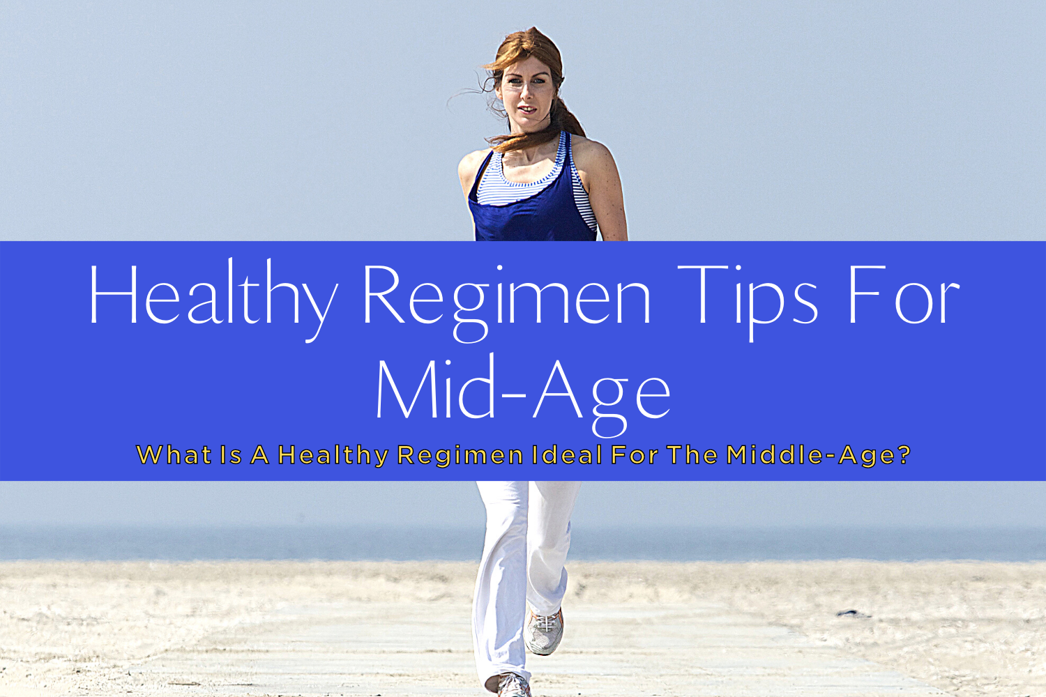 HEALTHY REGIMEN TIPS FOR MID-AGE-yourself on update (1)