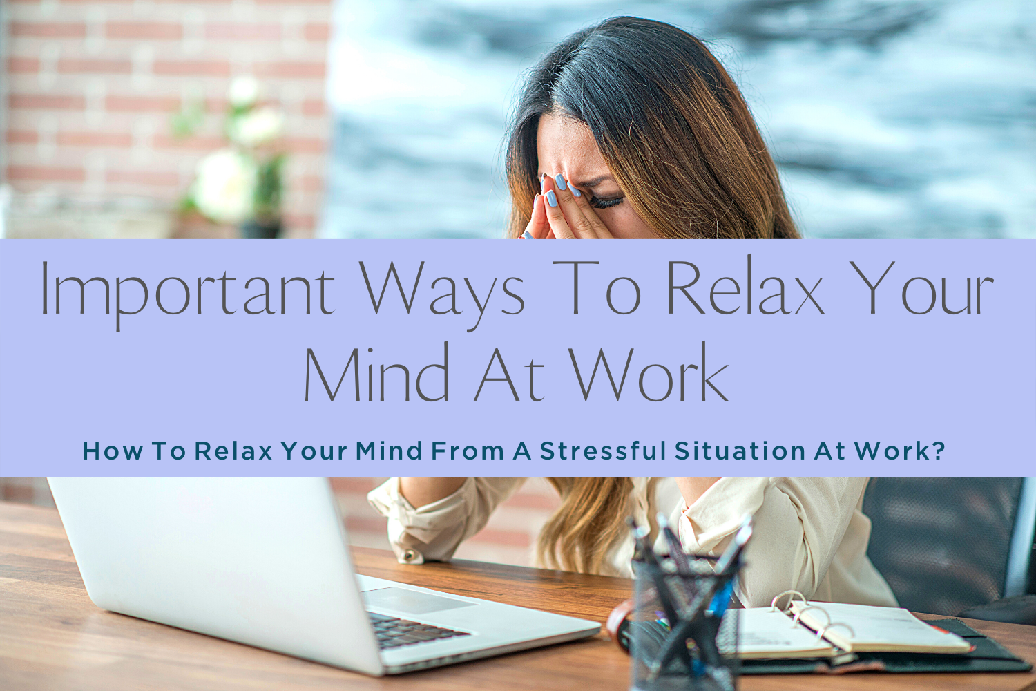 Important Ways To Relax your mind at work-yourself on update (1)