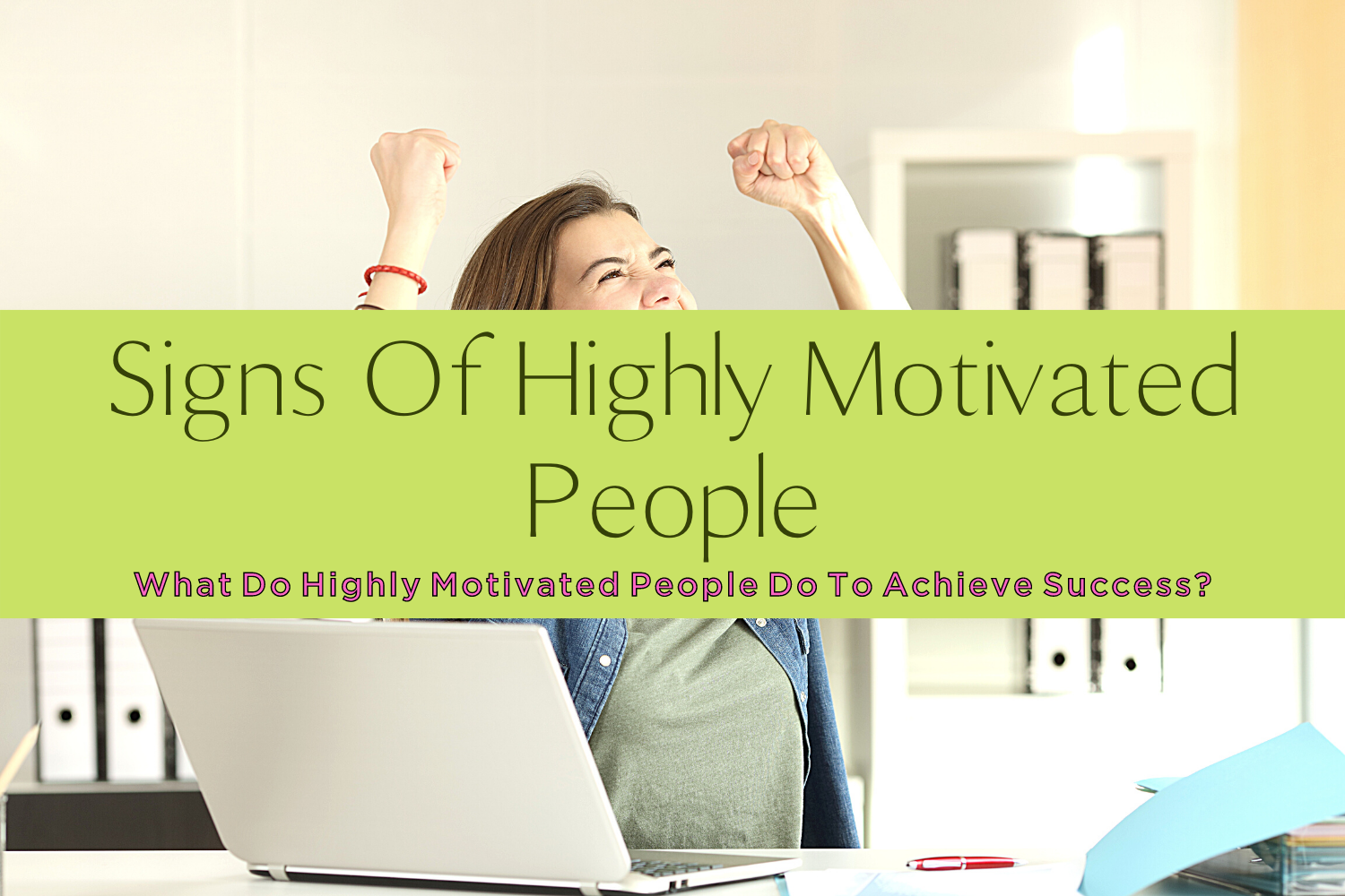 SIGNS OF HIGHLY MOTIVATED PEOPLE-yourself on update (1)