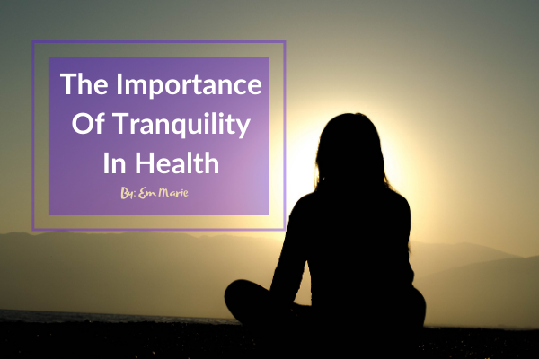 The Importance Of Tranquility In Health