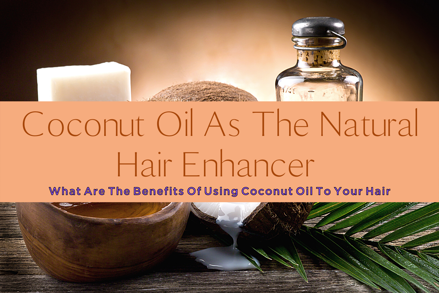 COCONUT OIL AS THE NATURAL HAIR ENHANCER-yourself on update (1)