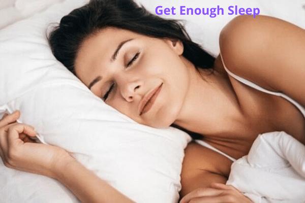 Get enough sleep