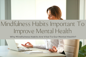 MINDFULNESS HABITS IMPORTANT TO IMPROVE MENTAL HEALTH-yourself on update