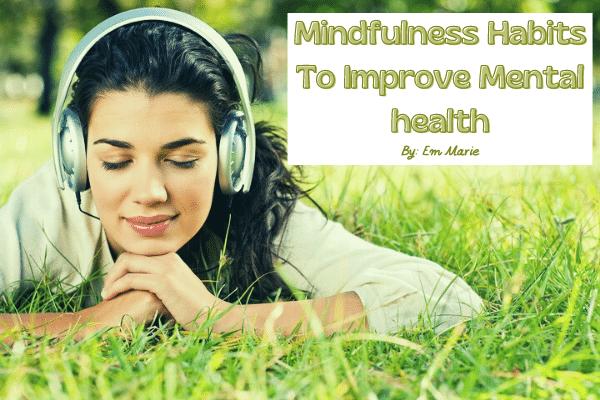 Mindfulness habits to improve mental health