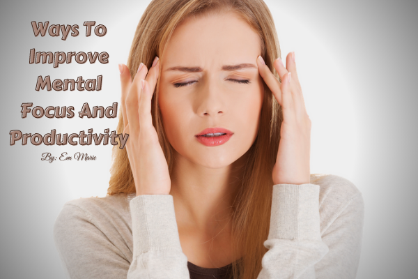 Ways to improve mental focus and productivity