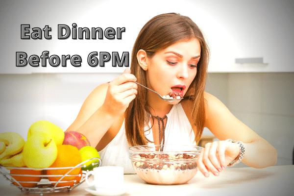 Eat Dinner Before 6PM