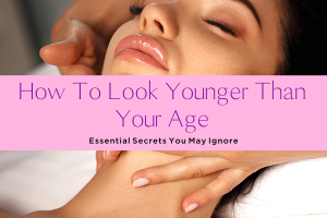HOW TO LOOK YOUNGER THAN YOUR AGE-yourself on update (2)