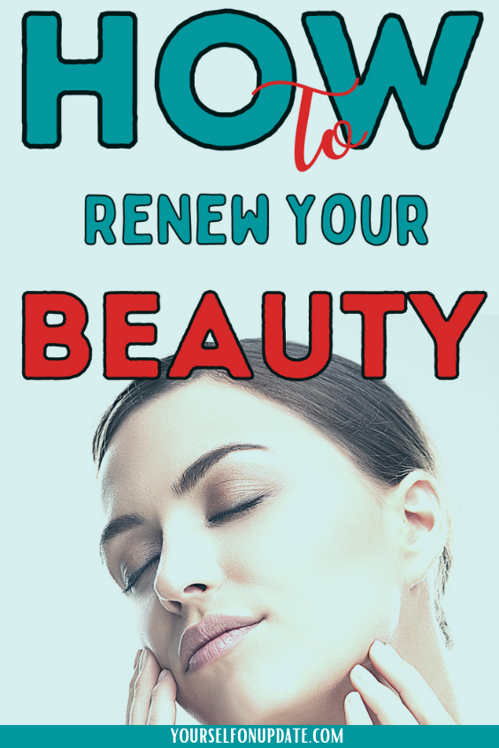 how-to-renew-your-beauty